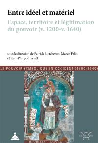 Entre idéel et matériel : espace, territoire et légitimation du pouvoir, v. 1200-v. 1640 : actes de la conférence organisée en 2013 à Pise