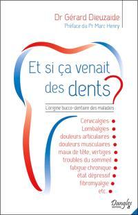 Et si ça venait des dents ? : l'origine bucco-dentaire des maladies