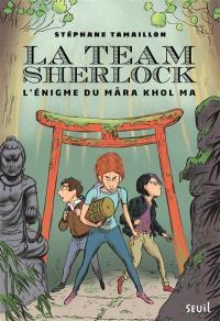 La team Sherlock. Volume 2, L'énigme du Mâra Khol Ma