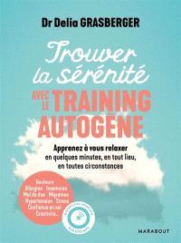 Trouver la sérénité avec le training autogène : apprenez à vous relaxer en quelques minutes, en tout lieu, en toutes circonstances