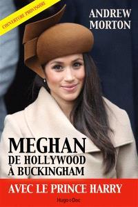 Meghan : de Hollywood à Buckingham avec le prince Harry