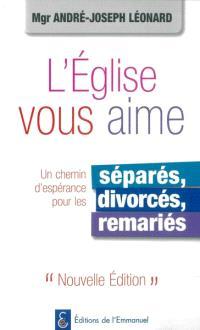 L'Eglise vous aime : un chemin d'espérance pour les séparés, divorcés, remariés