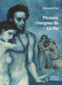 Picasso, l'énigme de La vie