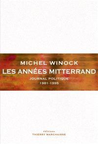 Journal politique. Volume 2, Les années Mitterrand : 1981-1995