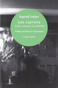 Jazz supreme : initiés, mystiques et prophètes