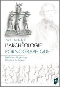 Archéologie pornographique : médecine, Moyen Age et histoire de France
