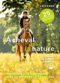 A cheval dans la nature : progresser et se faire plaisir avec la méthode La Cense : 25 situations pratiques