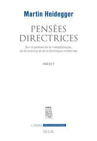 Pensées directrices sur la genèse de la métaphysique, de la science et de la technique modernes