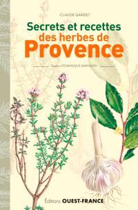 Secrets & recettes des herbes de Provence - Claude Gardet