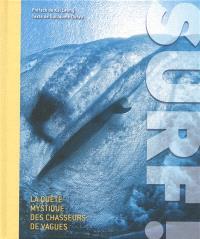 Surf ! : la quête mystique des chasseurs de vagues