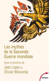 Les mythes de la Seconde Guerre mondiale. Volume 1