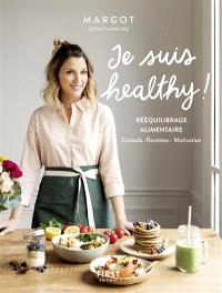 Je suis healthy !  rééquilibrage alimentaire  conseils, recettes,  motivation