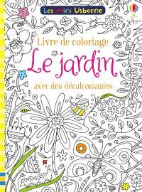 Le jardin : livre de coloriage avec des décalcomanies
