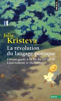 La révolution du langage poétique : l'avant-garde à la fin du XIXe siècle : Lautréamont et Mallarmé