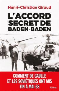 L'accord secret de Baden-Baden : comment de Gaulle et les Soviétiques ont mis fin à mai 1968