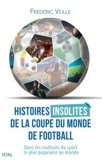 Histoires insolites de la Coupe du monde de football : dans les coulisses du sport le plus populaire au monde