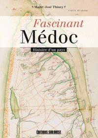 Fascinant Médoc : histoire d'un pays