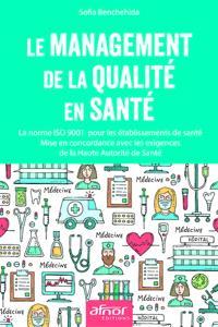 Le management de la qualité en santé : la norme ISO 9001 pour les établissements de santé : mise en concordance avec les exigences de la Haute Autorité de santé