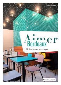 Aimer Bordeaux : 200 adresses à partager