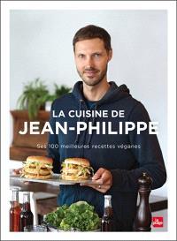 La cuisine de Jean-Philippe : ses 100 meilleures recettes véganes