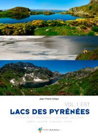 Les lacs des Pyrénées. Volume 1, Est : les plus belles randonnées : Luchonnais, Val d'Aran, Ariège, Andorre, Cerdagne, Capcir