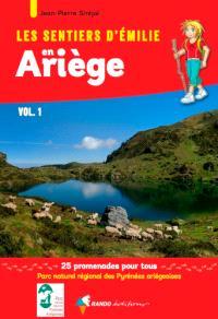 Les sentiers d'Emilie en Ariège. Volume 1, Parc naturel régional des Pyrénées ariégeoises : 25 promenades pour tous