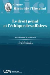 Le droit pénal et l'éthique des affaires : actes du colloque du 18 mars 2016
