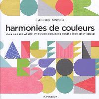 Harmonies de couleurs : plus de 2.500 associations de couleurs pour décorer et créer