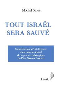 Tout Israël sera sauvé : contribution à l'intelligence d'un point essentiel de la pensée théologique du père Gaston Fessard