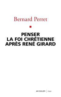 Penser la foi chrétienne après René Girard : essai