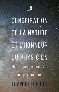 La conspiration de la nature et l'honneur du physicien : horizons, mesures et principes