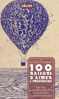 100 raisons d'aimer l'imaginaire : petit éloge de la science-fiction, de la fantasy & du fantastique