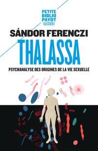 Thalassa : psychanalyse des origines de la vie sexuelle; Précédé de Masculin et féminin