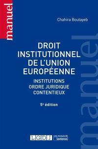 Droit institutionnel de l'Union européenne : institutions, ordre juridique, contentieux