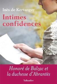 Intimes confidences : Honoré de Balzac et la duchesse d'Abrantès
