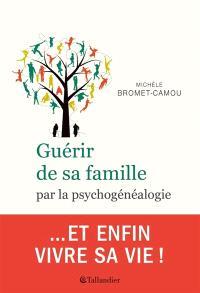 Guérir de sa famille : par la psychogénéalogie