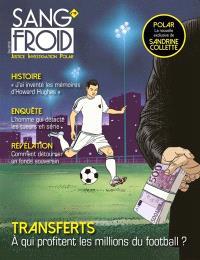 Sang-froid : justice, investigation, polar. n° 10, Transferts : à qui profitent les millions du football ?