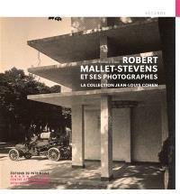 Robert Mallet-Stevens et ses photographes : la collection Jean-Louis Cohen