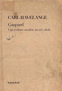Gaspard : une écriture ouvrière au XIXe siècle
