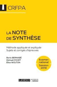 La note de synthèse : méthode appliquée et expliquée, sujets et corrigés d'épreuves : examen d'accès aux CRFPA, 2018
