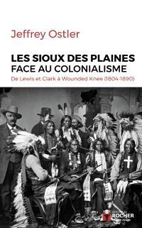 Les Sioux des plaines face au colonialisme : de Lewis et Clark à Wounded Knee : 1804-1890