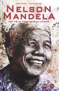 Nelson Mandela : une vie au service de la liberté : 1918-2013