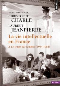 La vie intellectuelle en France. Volume 2, Le temps des combats (1914-1962)