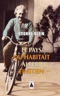 Le pays qu'habitait Albert Einstein : essai