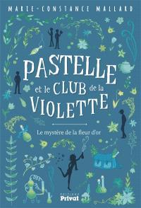 Pastelle et le club de la violette, Le mystère de la fleur d'or