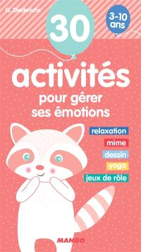 30 activités pour gérer ses émotions 3-10 ans : relaxation, mime, dessin, yoga, jeux de rôle
