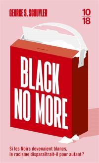 Black no more ou Le récit d'étranges et merveilleux travaux scientifiques au pays de la liberté entre 1933 et 1940 après J.-C.