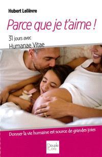 Parce que je t'aime ! : 31 jours avec Humanae vitae sur l'amour humain