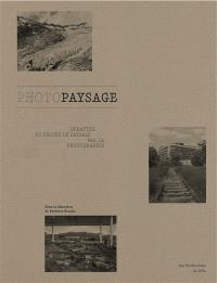 Photopaysage : débattre du projet de paysage par la photographie