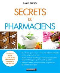 Secrets de pharmaciens : les bases pour se constituer une parfaite pharmacie naturelle